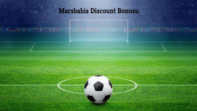 Marsbahis Discount Bonusu