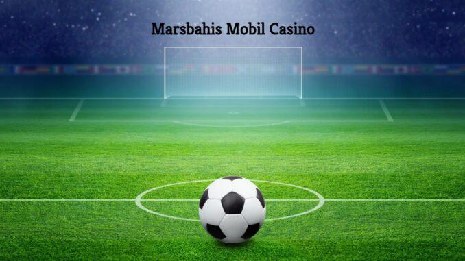 Marsbahis Mobil Casino